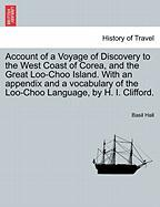 Account of a Voyage of Discovery to the West Coast of Corea, and the Great Loo-Choo Island. with an Appendix and a Vocabulary of the Loo-Choo Language