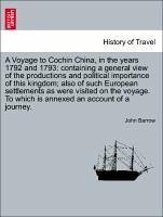 A Voyage to Cochin China, in the years 1792 and 1793: containing a general view of the productions and political importance of this kingdom also of such European settlements as were visited on the voyage. To which is annexed an account of a journey. - Barrow, John