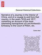 Narrative of a Journey in the Interior of China, and of a voyage to and from that country, in the years 1816 and 1817; containing an account of the ... Amherst's Embassy to the Court of Pekin, etc.