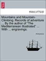 Mountains and Mountain-Climbing. Records of adventure ... By the author of