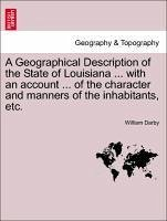 A Geographical Description of the State of Louisiana ... with an account ... of the character and manners of the inhabitants, etc. - Darby, William