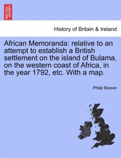 African Memoranda: relative to an attempt to establish a British settlement on the island of Bulama, on the western coast of Africa, in the year 1792, etc. With a map. - Beaver, Philip