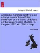 Beaver, Philip: African Memoranda: relative to an attempt to establish a British settlement on the island of Bulama, on the western coast of Africa, in the year 1792, etc. With a map.