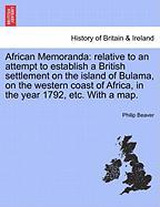 African Memoranda: Relative to an Attempt to Establish a British Settlement on the Island of Bulama, on the Western Coast of Africa, in t
