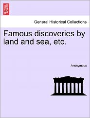 Famous discoveries by land and sea, etc. - Anonymous