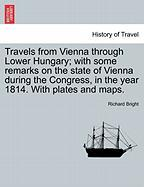 Travels from Vienna Through Lower Hungary; With Some Remarks on the State of Vienna During the Congress, in the Year 1814. with Plates and Maps.