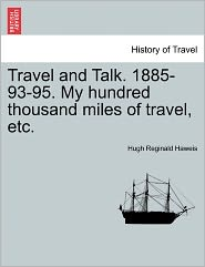 Travel And Talk. 1885-93-95. My Hundred Thousand Miles Of Travel, Etc. - Hugh Reginald Haweis