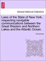 Laws of the State of New York, respecting navigable communications between the Great Western and Northern Lakes and the Atlantic Ocean. - Anonymous