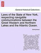 Laws of the State of New York, Respecting Navigable Communications Between the Great Western and Northern Lakes and the Atlantic Ocean.