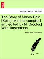 The Story of Marco Polo. [Being extracts compiled and edited by N. Brooks.] With illustrations. als Taschenbuch von Marco Polo, Noah Brooks
