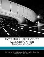 How Does Intelligence Agencies Gather Information?