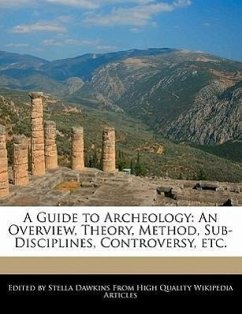 A Guide to Archeology: An Overview, Theory, Method, Sub-Disciplines, Controversy, Etc. - Dawkins, Stella