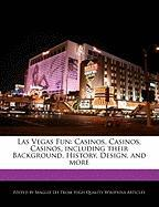 Las Vegas Fun: Casinos, Casinos, Casinos, Including Their Background, History, Design, and More