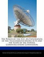 The Power of the FCC: An Exploration of the Telecommunications Acts and the Scope of the Federal Communications Commission