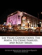 Las Vegas Connections: The Mafia, Its Crime Families, and Bugsy Siegel