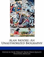 Alan Moore: An Unauthorized Biography