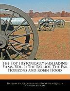 The Top Historically Misleading Films, Vol. 1: The Patriot, the Far Horizons and Robin Hood