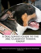 A Dog Lover's Guide to the Akc Classified Terrier Group