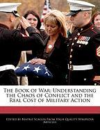 The Book of War: Understanding the Chaos of Conflict and the Real Cost of Military Action