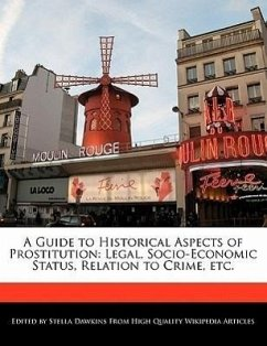 A Guide to Historical Aspects of Prostitution: Legal, Socio-Economic Status, Relation to Crime, Etc. - Dawkins, Stella