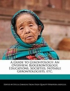 A Guide to Gerontology: An Overview, Biogerontology, Educations, Societies, Notable Gerontologists, Etc. - Dawkins, Stella
