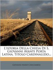 L'Istoria Della Chiesa Di S. Giovanni Avanti Porta Latina, Titolo Cardinalizio.