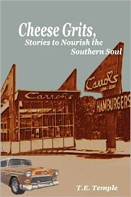 Cheese Grits, Stories To Nourish The Southern Soul - T. E. Temple