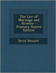 The Law of Marriage and Divorce - Primary Source Edition - David Stewart