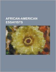 African-American Essayists: Amiri Baraka, Anna J. Cooper, Askia M. Toure, Charles R. Johnson, Debra Dickerson, Elizabeth Alexander (Poet), Henry L - Source Wikipedia