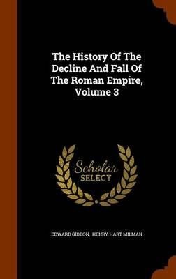 The History of the Decline and Fall of the Roman Empire, Volume 3 - Edward Gibbon