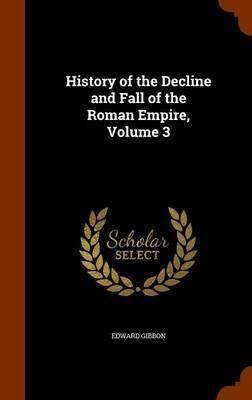 History of the Decline and Fall of the Roman Empire, Volume 3 - Edward Gibbon