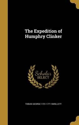 The Expedition of Humphry Clinker - Tobias George 1721-1771 Smollett
