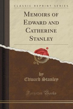 Memoirs of Edward and Catherine Stanley (Classic Reprint) - Stanley, Edward