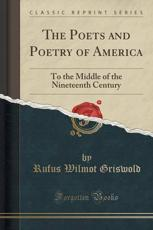 The Poets and Poetry of America - Rufus Wilmot Griswold
