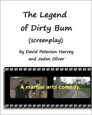 The Legend of Dirty Bum (Screenplay) - David Peterson Harvey, Jadan Oliver