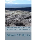 Shipwrecked at the Edge of the World - Bryan Riley