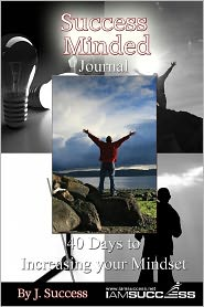 Success Minded Journal: 40 Days to Increasing Your Mindset - J. Success