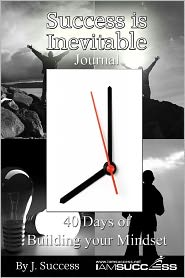 Success Is Inevitable Journal: 40 Days to Building Your Mindset - J. Success