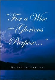 For A Wise and Glorious Purpose - Marylyn Easter