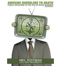 Amusing Ourselves to Death - Neil Postman