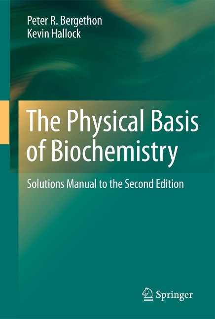 The Physical Basis of Biochemistry - Bergethon, Peter R.