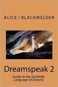 Dreamspeak 2: Guide to the Symbolic Language of Dreams - Alice Blackwelder