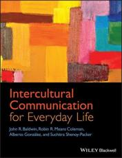 Intercultural Communication for Everyday Life - John R. Baldwin, Robin R. Means Coleman, Alberto González, Suchitra Shenoy-Packer