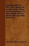 Painting, and the Fine Arts - Being the Articles Under Those Heads Contributed to the Seventh Edition of the Encyclopaedia Britannica