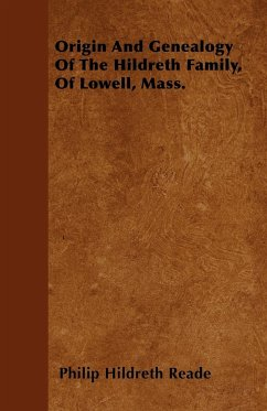 Origin And Genealogy Of The Hildreth Family, Of Lowell, Mass. - Reade, Philip Hildreth
