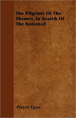 The Pilgrims Of The Thames, In Search Of The National! - Pierce Egan