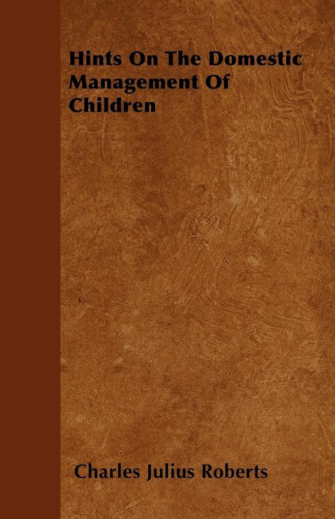 Hints On The Domestic Management Of Children als Taschenbuch von Charles Julius Roberts - Sims Press