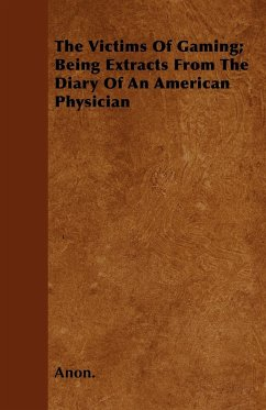 The Victims of Gaming Being Extracts from the Diary of an American Physician - Anon