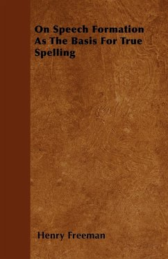 On Speech Formation As The Basis For True Spelling - Freeman, Henry