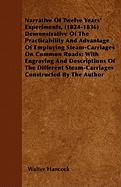 Narrative of Twelve Years' Experiments, (1824-1836) Demonstrative of the Practicability and Advantage of Employing Steam-Carriages on Common Roads; Wi